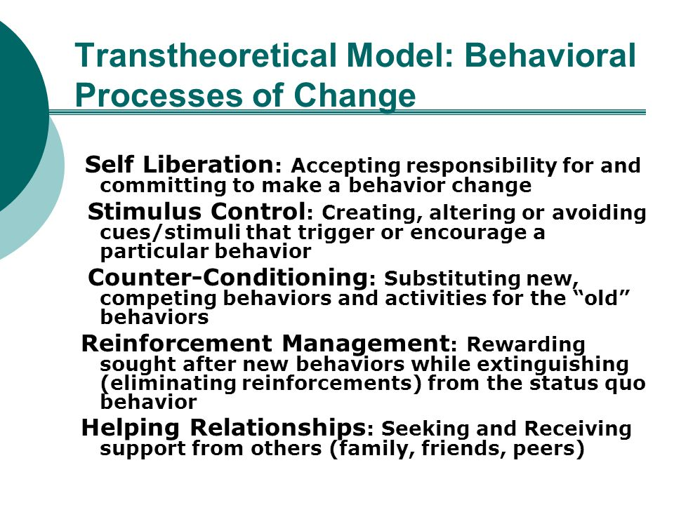 Transtheoretical Model: Behavioral Processes of Change Self Liberation : Accepting responsibility for and committing to make a behavior change Stimulu