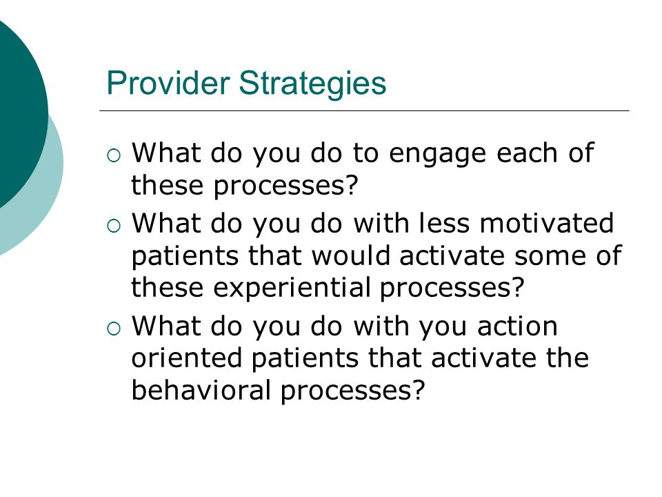 Provider Strategies  What do you do to engage each of these processes?  What do you do with less motivated patients that would activate some of thes
