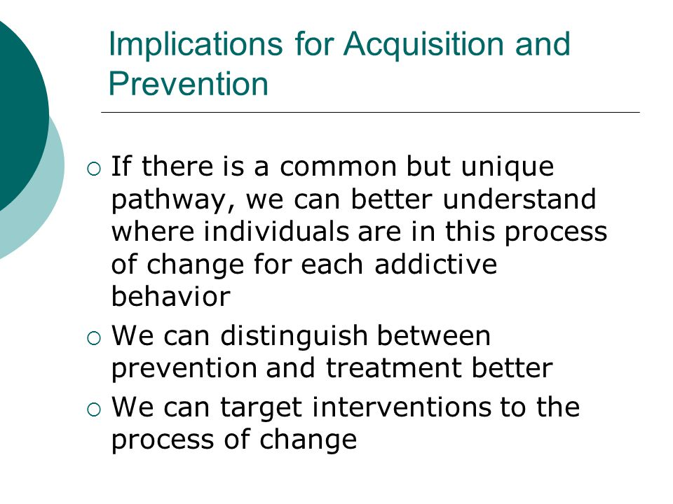 Implications for Acquisition and Prevention  If there is a common but unique pathway, we can better understand where individuals are in this process
