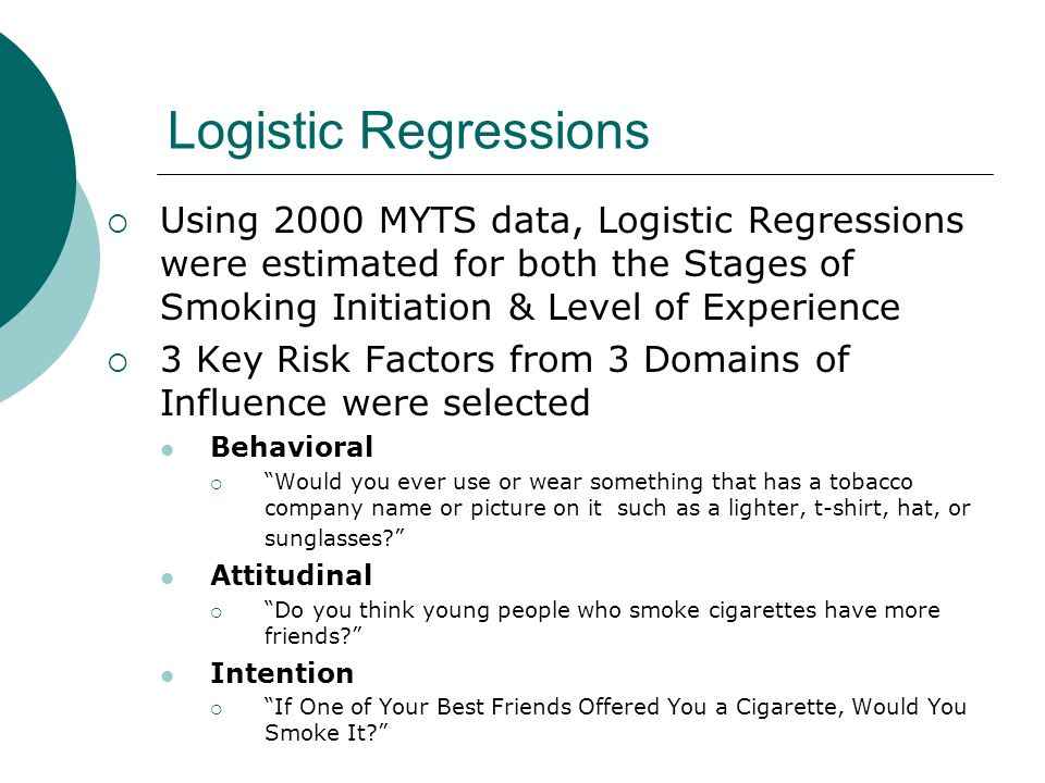 Logistic Regressions  Using 2000 MYTS data, Logistic Regressions were estimated for both the Stages of Smoking Initiation & Level of Experience  3 K