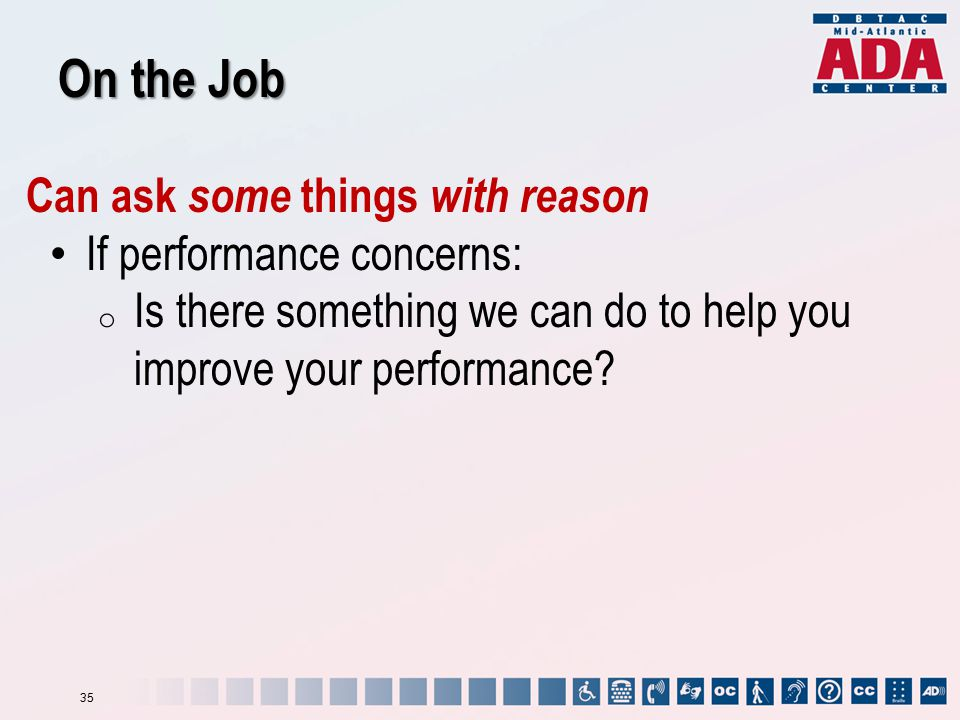 On the Job Can ask some things with reason If performance concerns: o Is there something we can do to help you improve your performance.