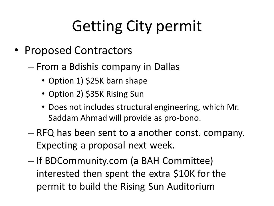 Getting City permit Proposed Contractors – From a Bdishis company in Dallas Option 1) $25K barn shape Option 2) $35K Rising Sun Does not includes structural engineering, which Mr.