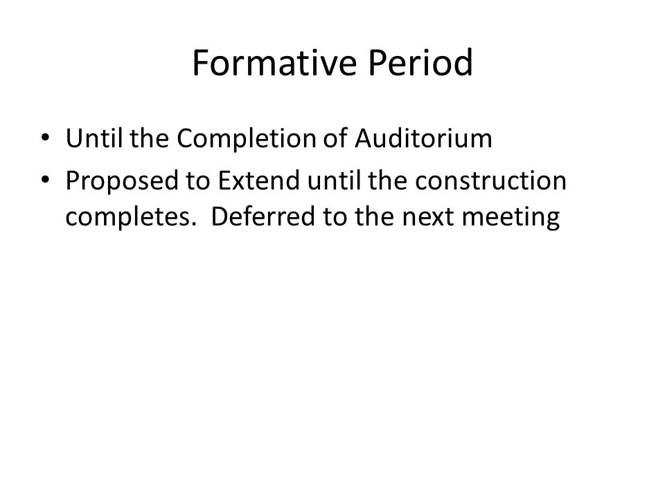 Formative Period Until the Completion of Auditorium Proposed to Extend until the construction completes.
