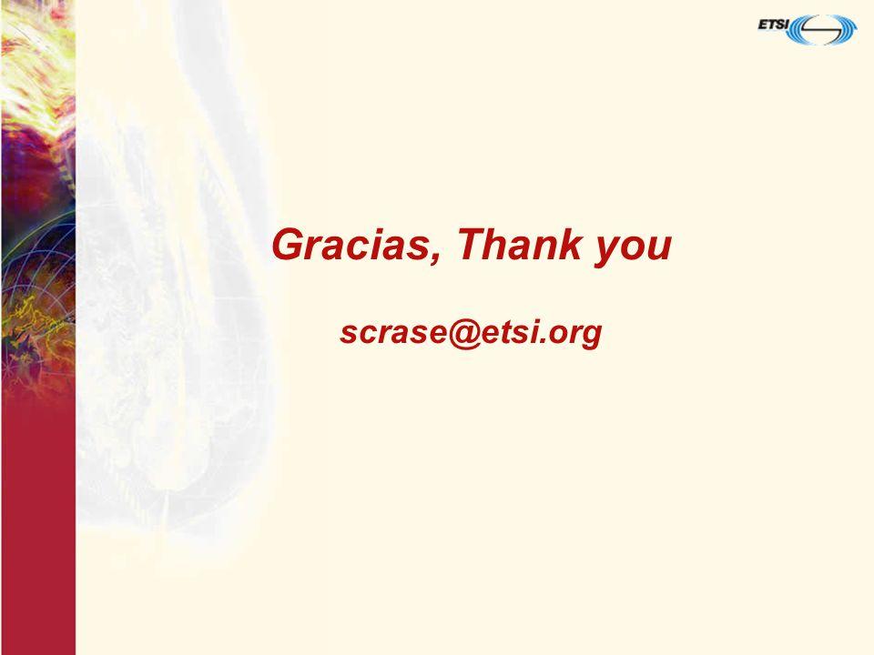 Gracias, Thank you scrase@etsi.org
