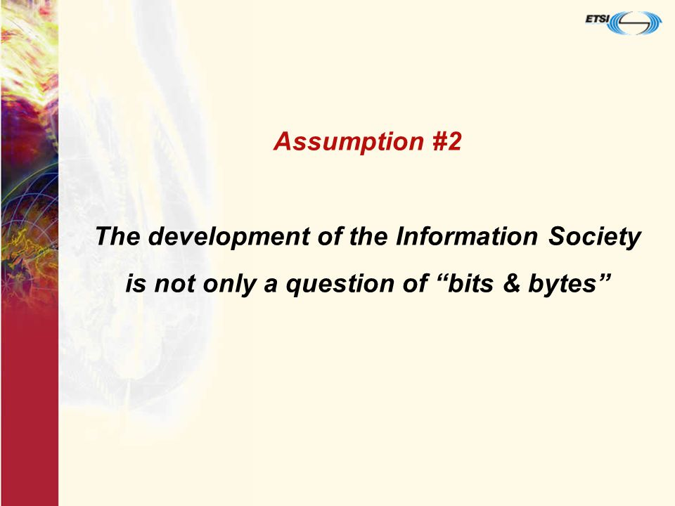 Assumption #2 The development of the Information Society is not only a question of bits & bytes