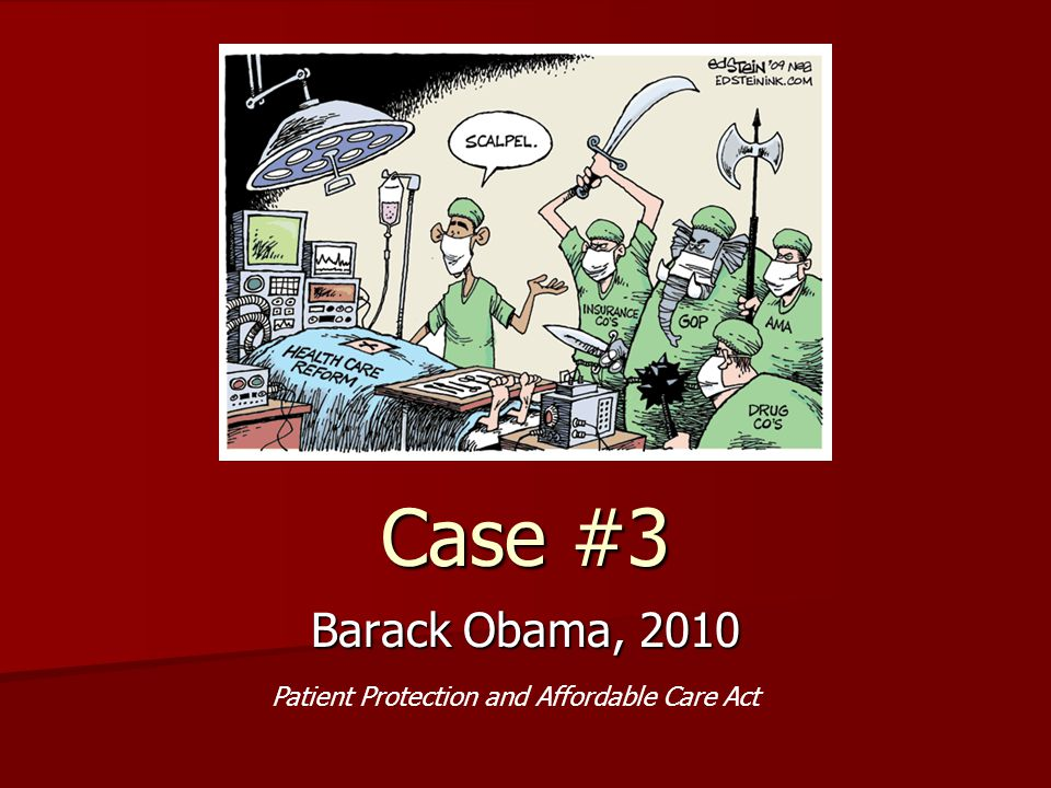 Case #3 Barack Obama, 2010 Patient Protection and Affordable Care Act