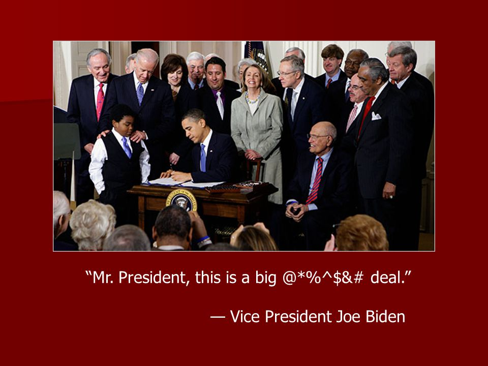 Mr. President, this is a big @*%^$&# deal. — Vice President Joe Biden
