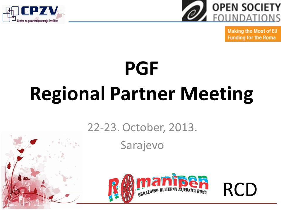 PGF Regional Partner Meeting 22-23. October, 2013. Sarajevo RCD