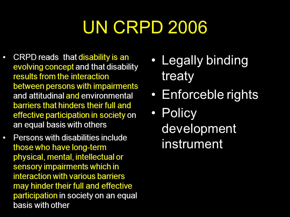 UN CRPD 2006 CRPD reads that disability is an evolving concept and that disability results from the interaction between persons with impairments and a