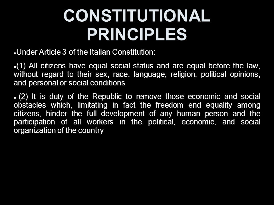 CONSTITUTIONAL PRINCIPLES Under Article 3 of the Italian Constitution: (1) All citizens have equal social status and are equal before the law, without