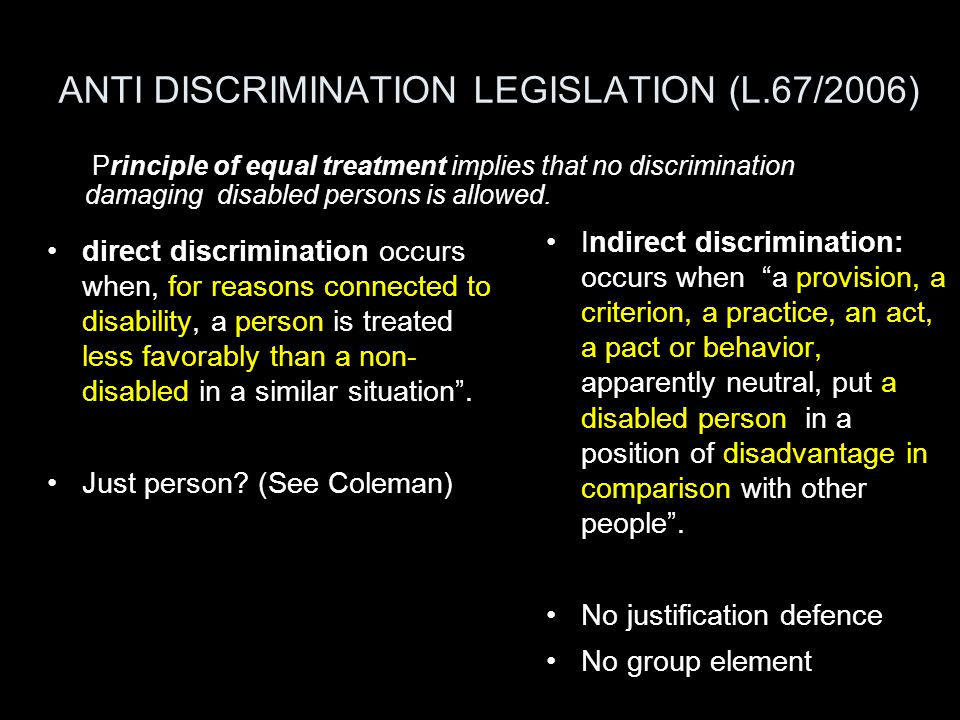ANTI DISCRIMINATION LEGISLATION (L.67/2006) direct discrimination occurs when, for reasons connected to disability, a person is treated less favorably