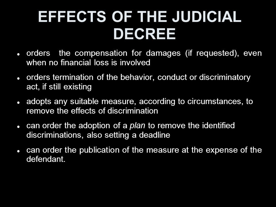EFFECTS OF THE JUDICIAL DECREE orders the compensation for damages (if requested), even when no financial loss is involved orders termination of the b
