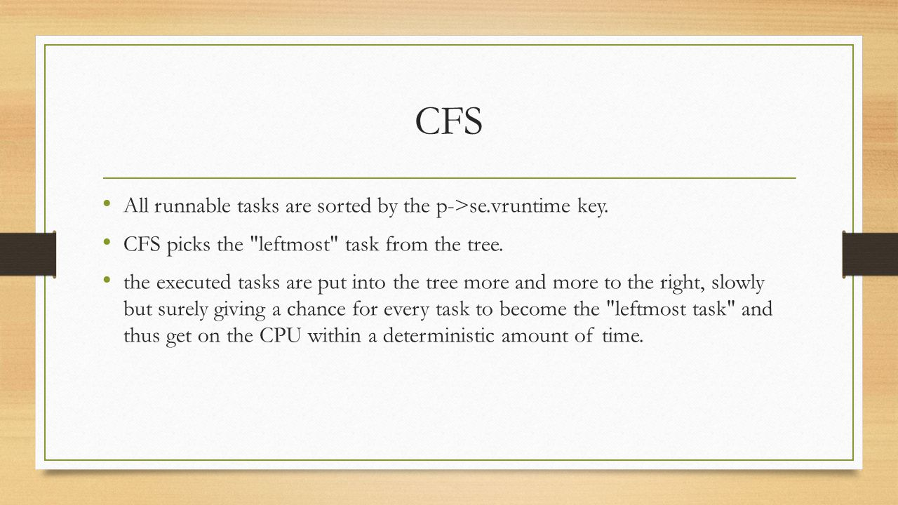CFS All runnable tasks are sorted by the p->se.vruntime key. CFS picks the