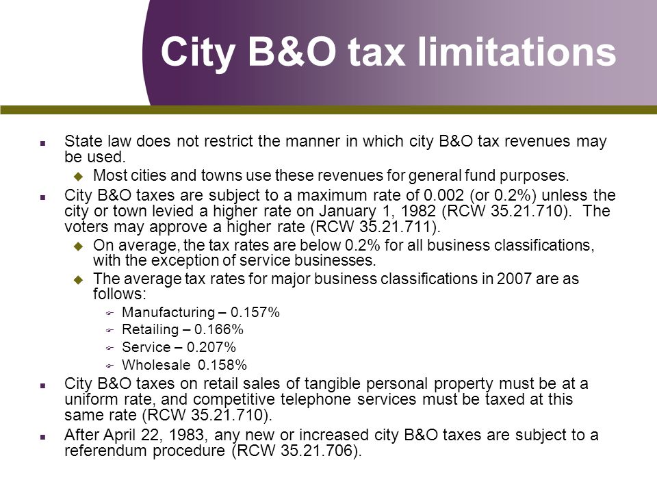 City B&O tax limitations n State law does not restrict the manner in which city B&O tax revenues may be used.