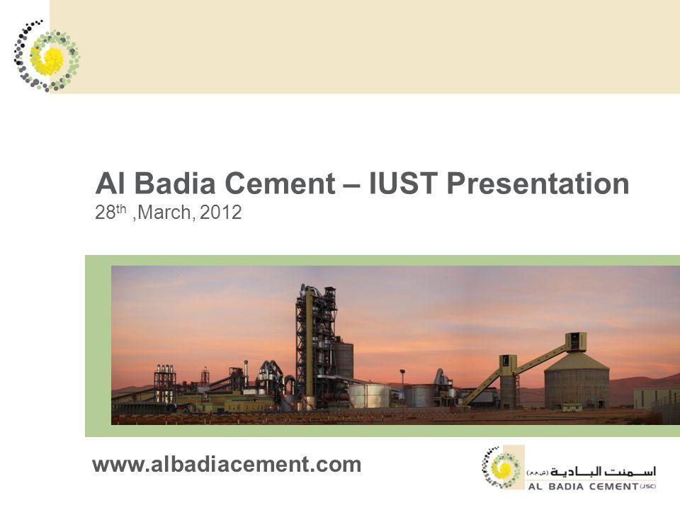 Al Badia Cement – IUST Presentation 28 th,March, 2012 www.albadiacement.com