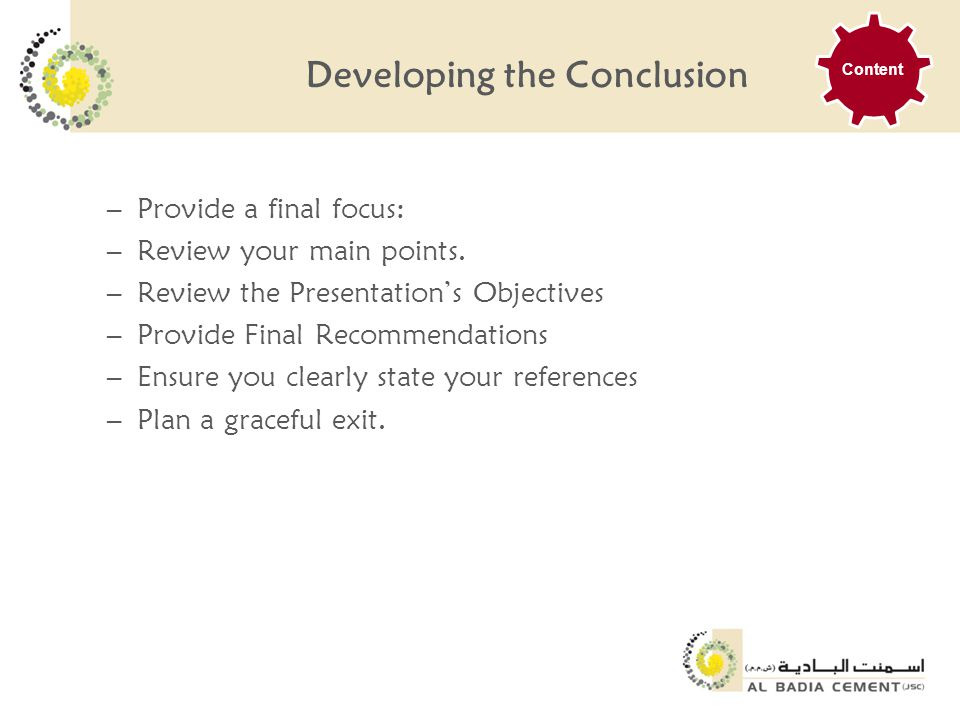 Developing the Conclusion –Provide a final focus: –Review your main points.