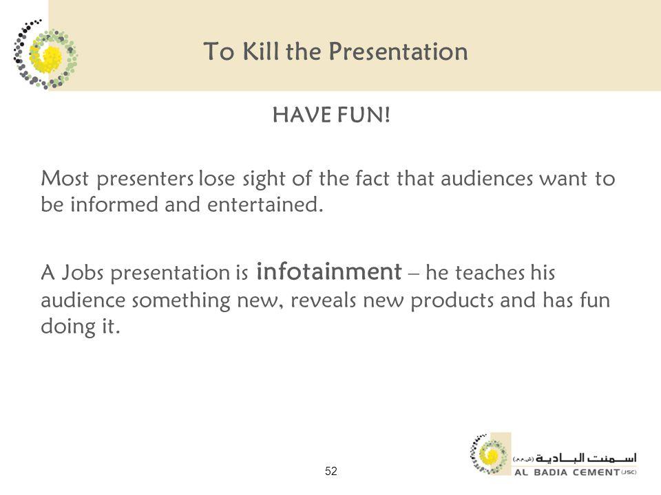 To Kill the Presentation HAVE FUN.