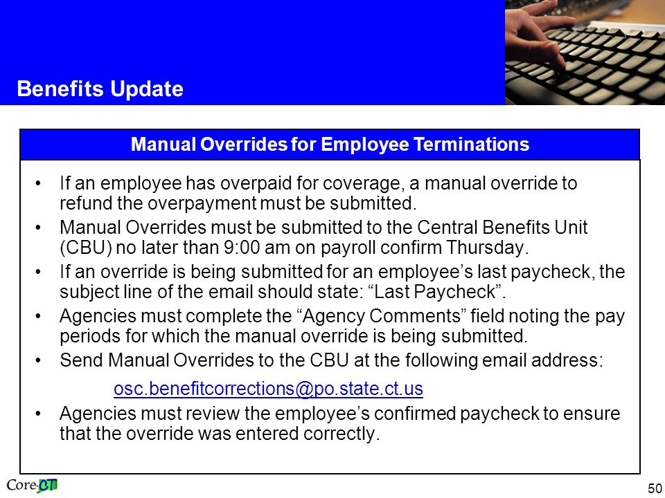 50 Manual Overrides for Employee Terminations Benefits Update If an employee has overpaid for coverage, a manual override to refund the overpayment must be submitted.