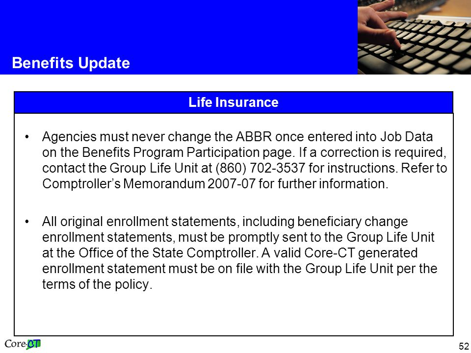 52 Life Insurance Benefits Update Agencies must never change the ABBR once entered into Job Data on the Benefits Program Participation page.