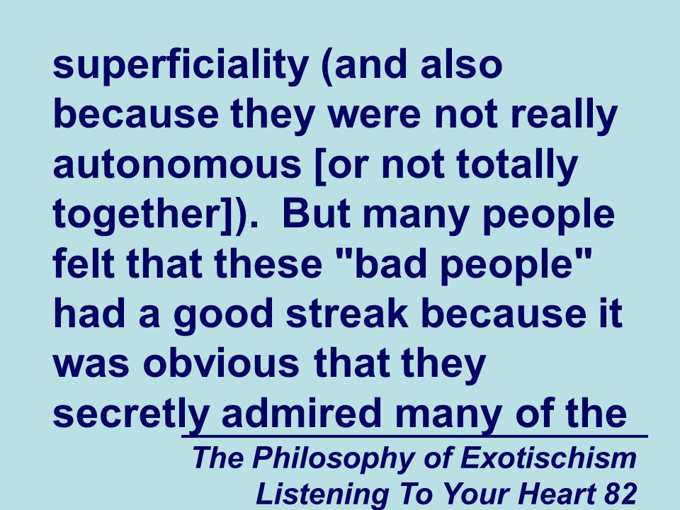 The Philosophy of Exotischism Listening To Your Heart 82 superficiality (and also because they were not really autonomous [or not totally together]).