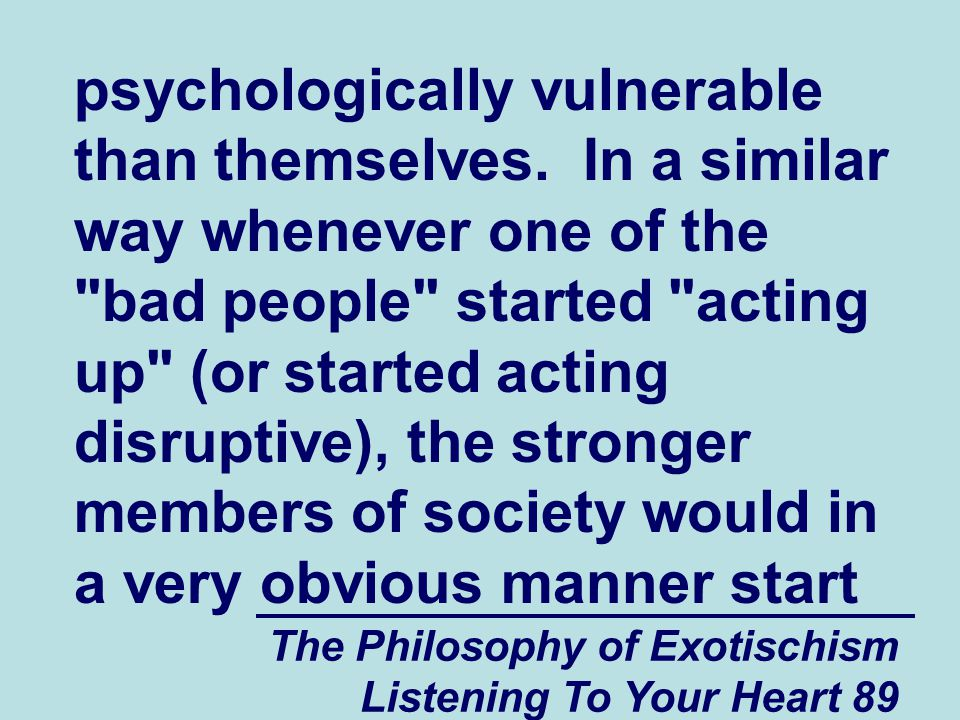 The Philosophy of Exotischism Listening To Your Heart 89 psychologically vulnerable than themselves.