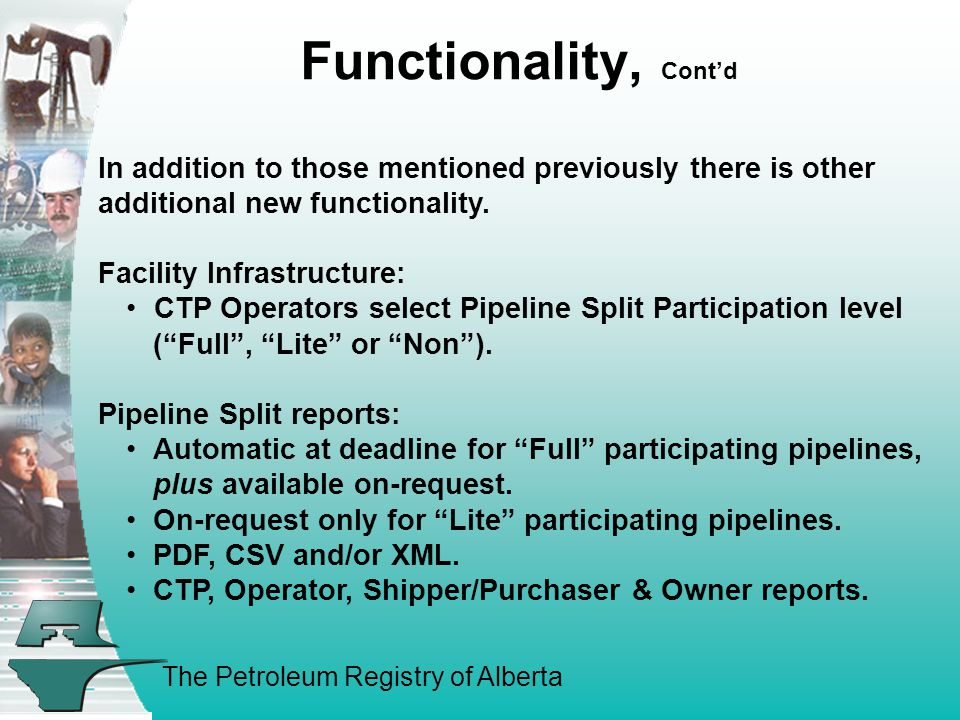 The Petroleum Registry of Alberta Functionality, Cont'd In addition to those mentioned previously there is other additional new functionality.