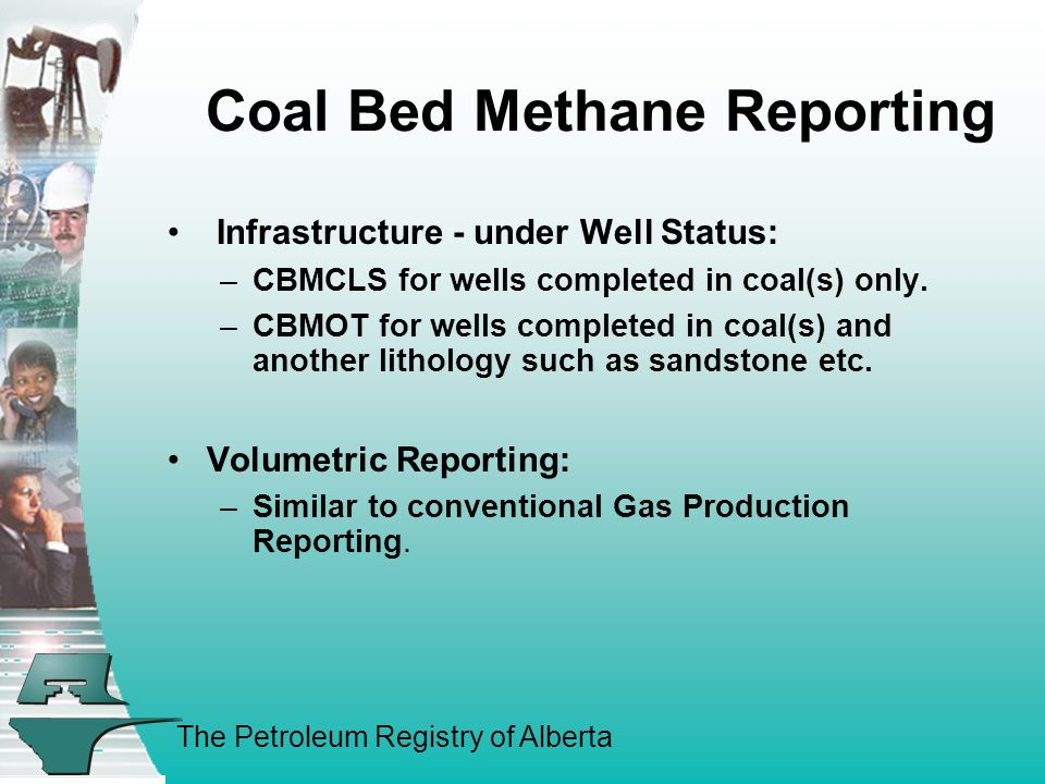 The Petroleum Registry of Alberta Coal Bed Methane Reporting Infrastructure - under Well Status: –CBMCLS for wells completed in coal(s) only.