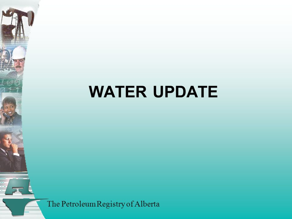 The Petroleum Registry of Alberta WATER UPDATE