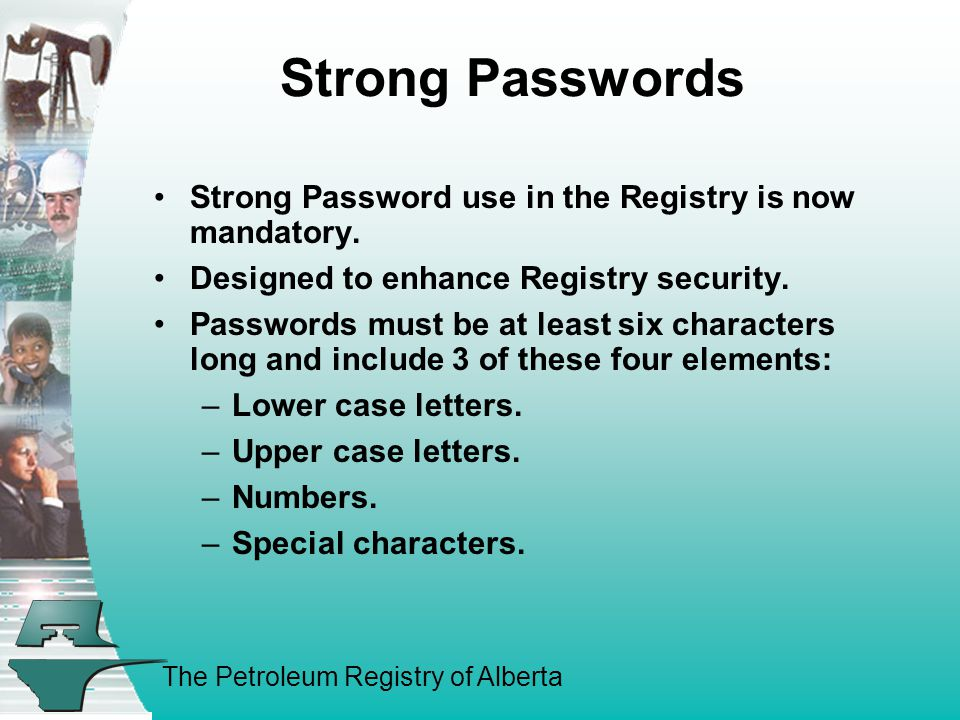 The Petroleum Registry of Alberta Strong Passwords Strong Password use in the Registry is now mandatory.