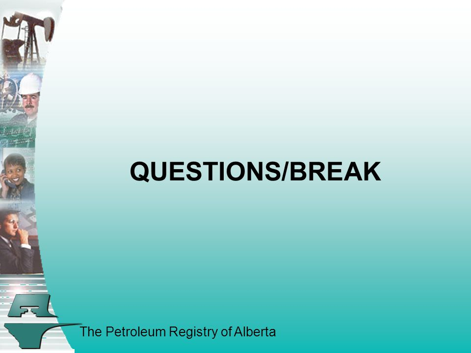 The Petroleum Registry of Alberta QUESTIONS/BREAK