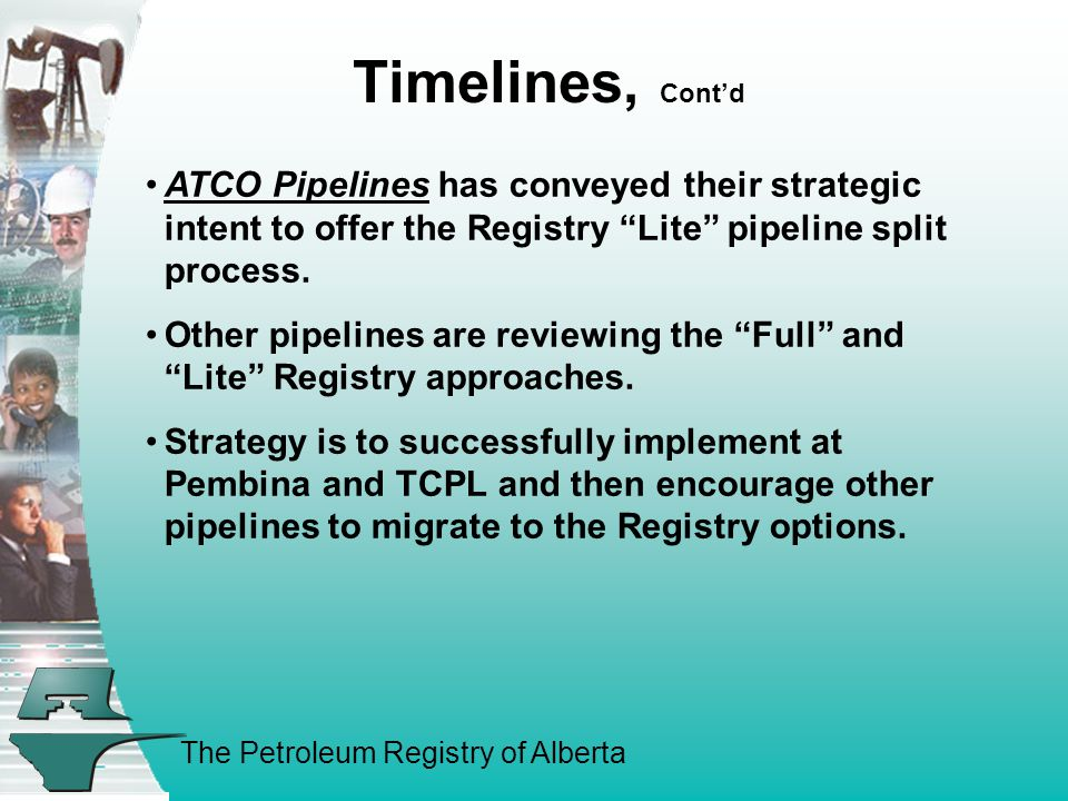 The Petroleum Registry of Alberta Timelines, Cont'd ATCO Pipelines has conveyed their strategic intent to offer the Registry Lite pipeline split process.