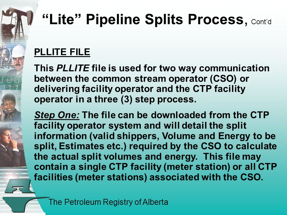 The Petroleum Registry of Alberta PLLITE FILE This PLLITE file is used for two way communication between the common stream operator (CSO) or delivering facility operator and the CTP facility operator in a three (3) step process.