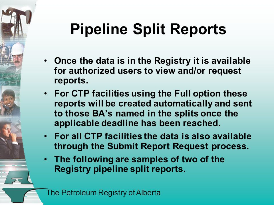 The Petroleum Registry of Alberta Pipeline Split Reports Once the data is in the Registry it is available for authorized users to view and/or request reports.