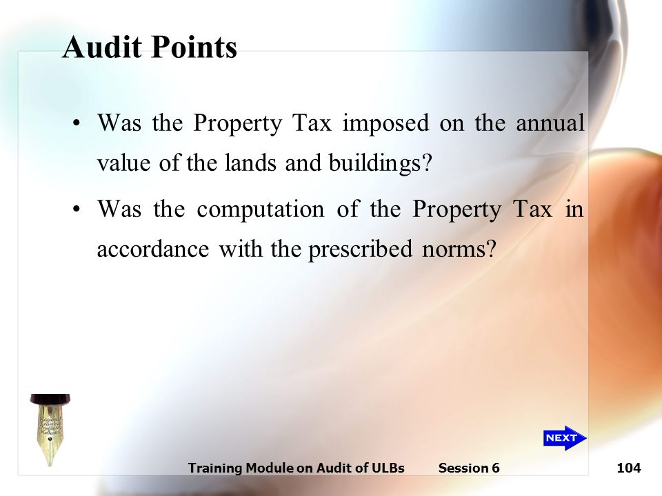 Training Module on Audit of ULBs Session 6104 Audit Points Was the Property Tax imposed on the annual value of the lands and buildings? Was the comput