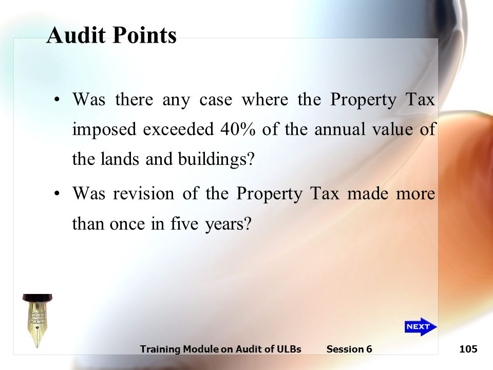 Training Module on Audit of ULBs Session 6105 Audit Points Was there any case where the Property Tax imposed exceeded 40% of the annual value of the l