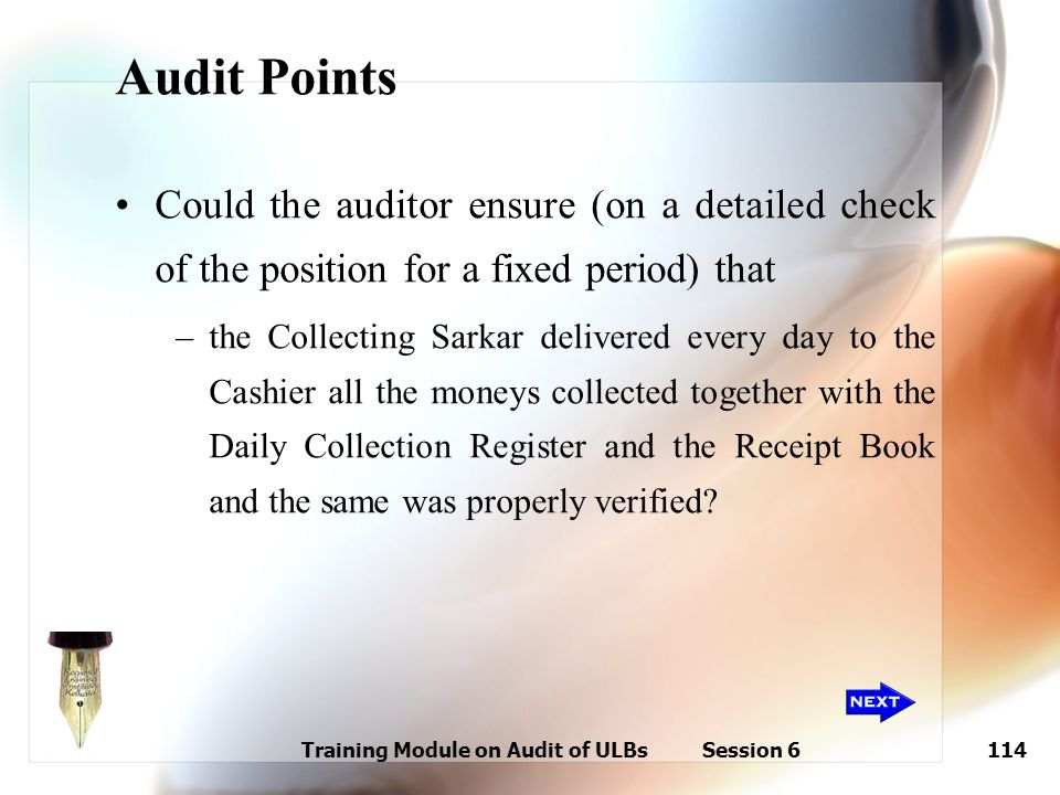 Training Module on Audit of ULBs Session 6114 Audit Points Could the auditor ensure (on a detailed check of the position for a fixed period) that –the