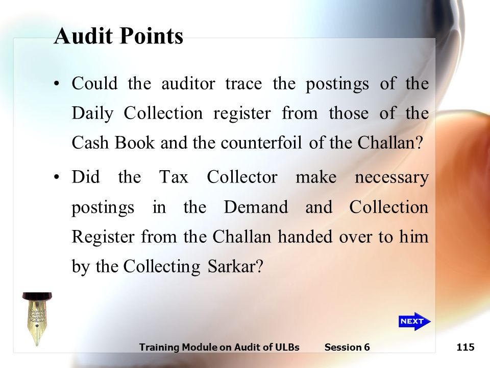 Training Module on Audit of ULBs Session 6115 Audit Points Could the auditor trace the postings of the Daily Collection register from those of the Cas