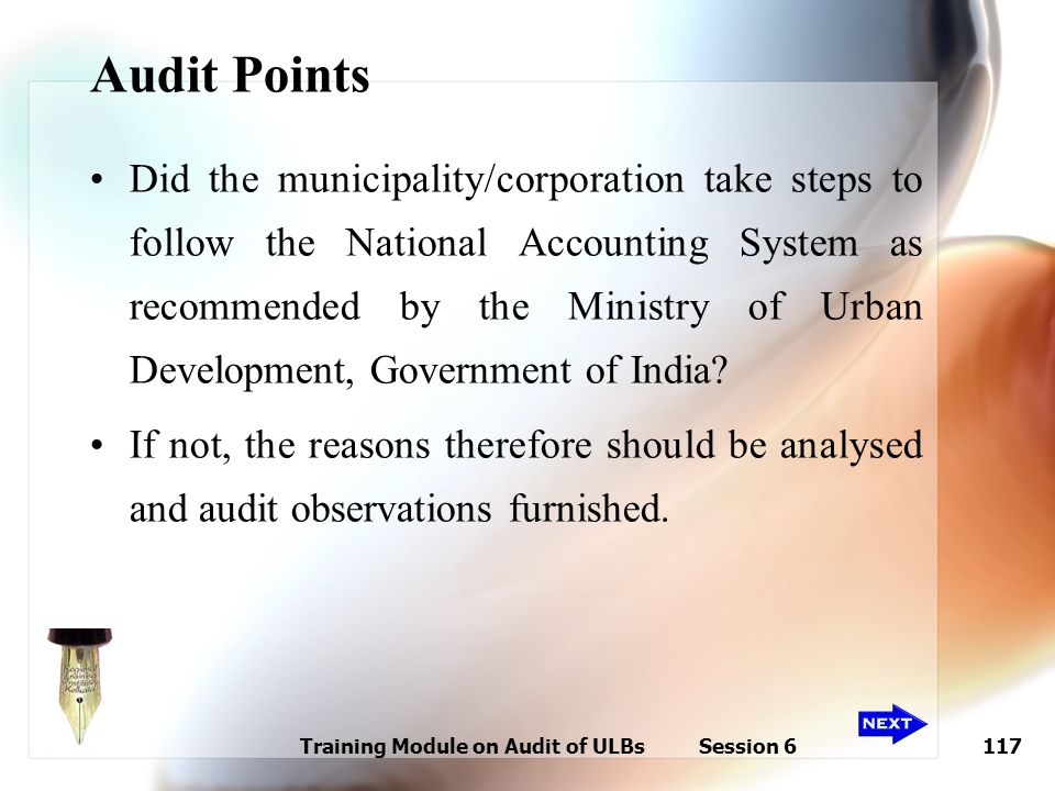 Training Module on Audit of ULBs Session 6117 Audit Points Did the municipality/corporation take steps to follow the National Accounting System as rec