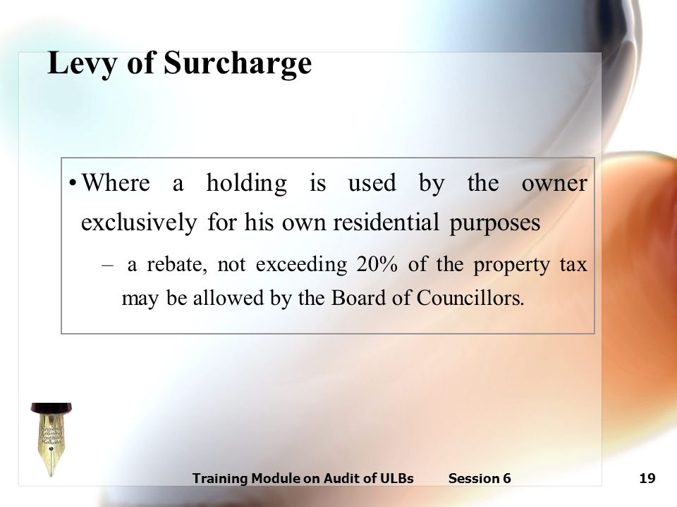 Training Module on Audit of ULBs Session 619 Where a holding is used by the owner exclusively for his own residential purposes – a rebate, not exceedi