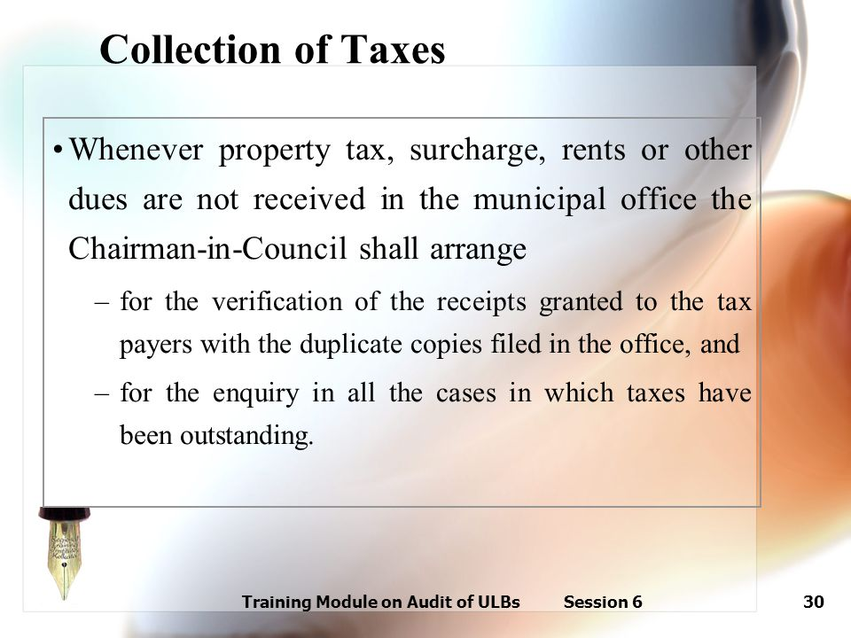 Training Module on Audit of ULBs Session 630 Whenever property tax, surcharge, rents or other dues are not received in the municipal office the Chairm