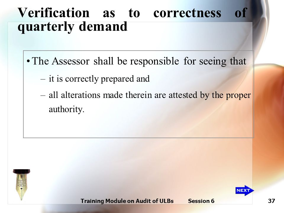 Training Module on Audit of ULBs Session 637 Verification as to correctness of quarterly demand The Assessor shall be responsible for seeing that –it