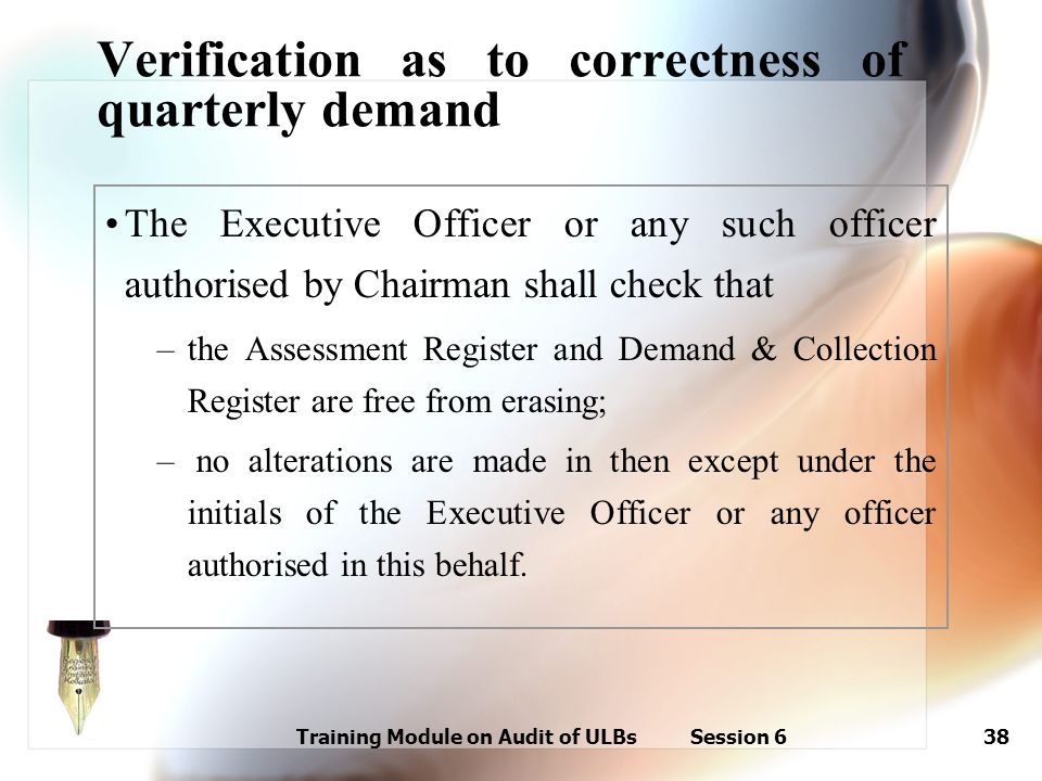 Training Module on Audit of ULBs Session 638 Verification as to correctness of quarterly demand The Executive Officer or any such officer authorised b