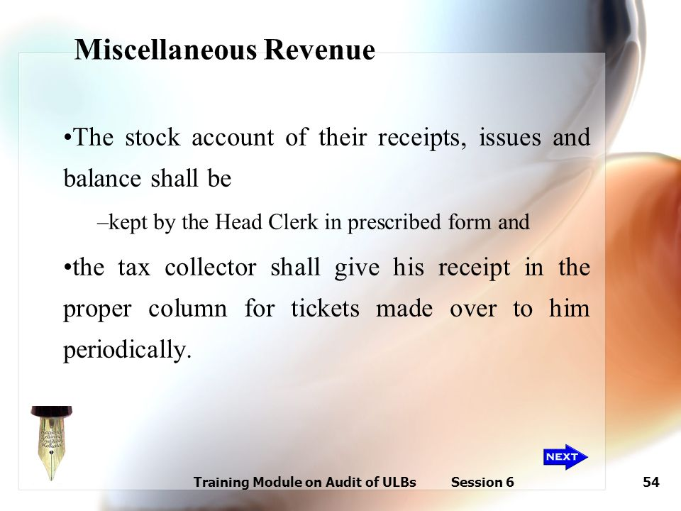 Training Module on Audit of ULBs Session 654 Miscellaneous Revenue The stock account of their receipts, issues and balance shall be –kept by the Head