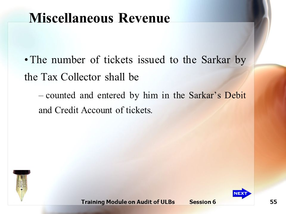Training Module on Audit of ULBs Session 655 Miscellaneous Revenue The number of tickets issued to the Sarkar by the Tax Collector shall be – counted