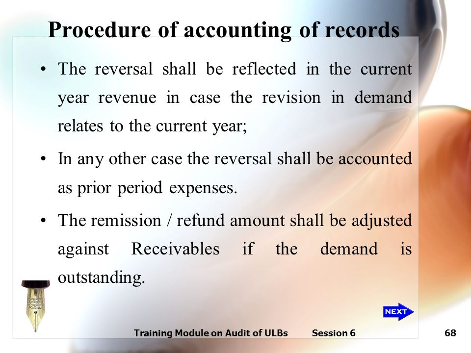 Training Module on Audit of ULBs Session 668 Procedure of accounting of records The reversal shall be reflected in the current year revenue in case th