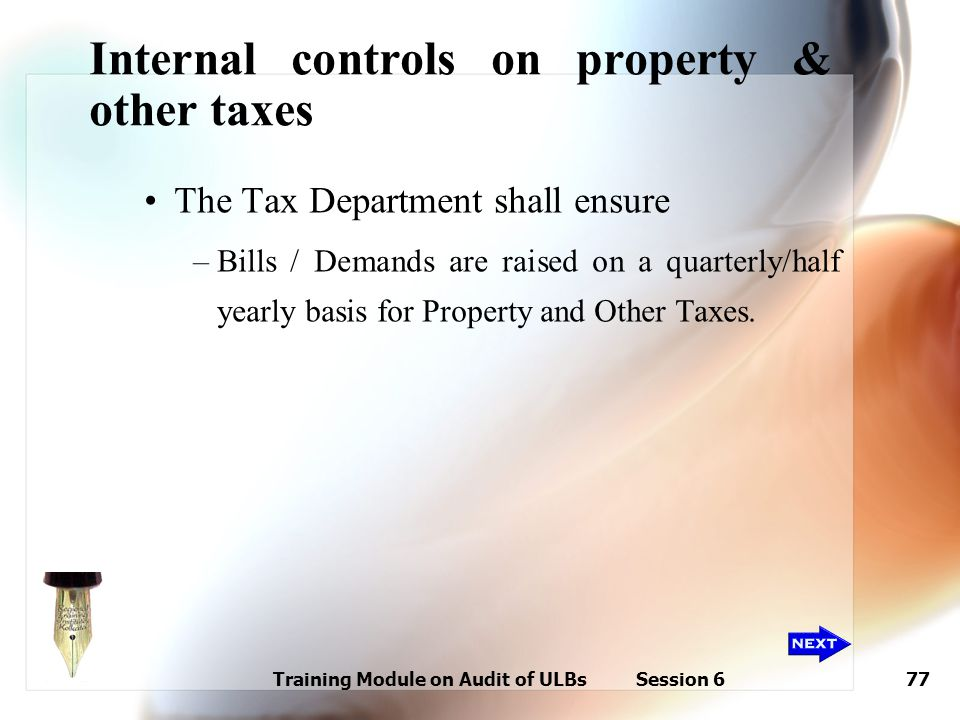 Training Module on Audit of ULBs Session 677 Internal controls on property & other taxes The Tax Department shall ensure –Bills / Demands are raised o