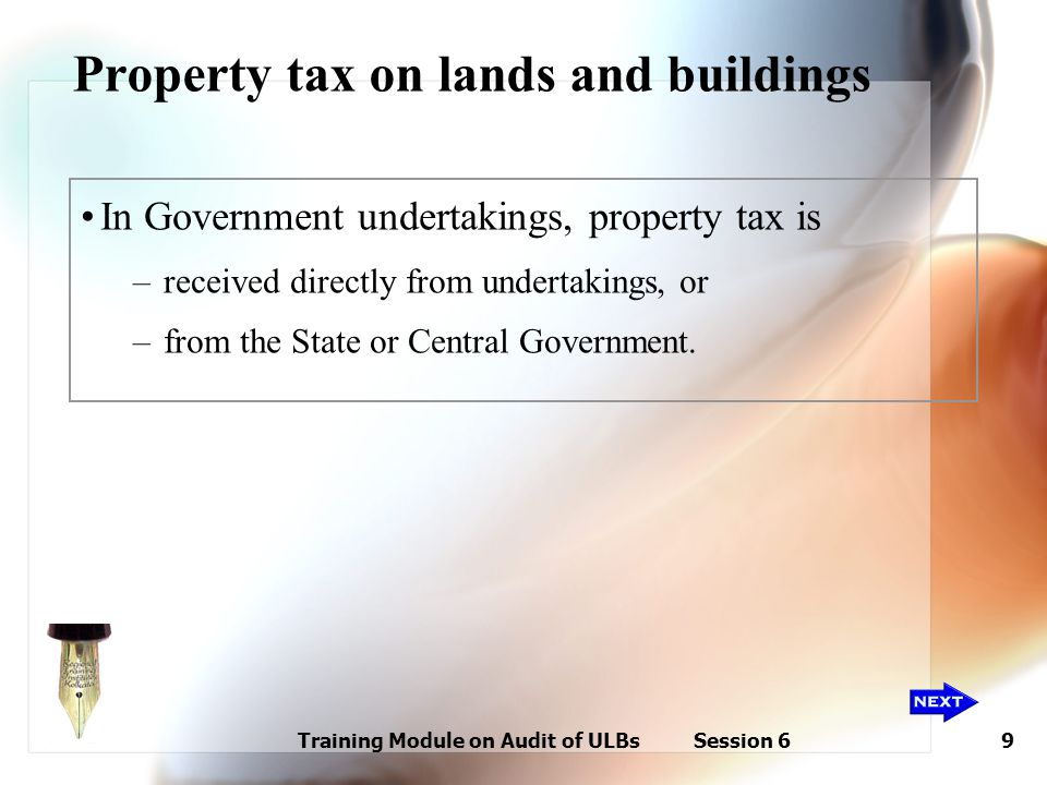 Training Module on Audit of ULBs Session 69 Property tax on lands and buildings In Government undertakings, property tax is –received directly from un