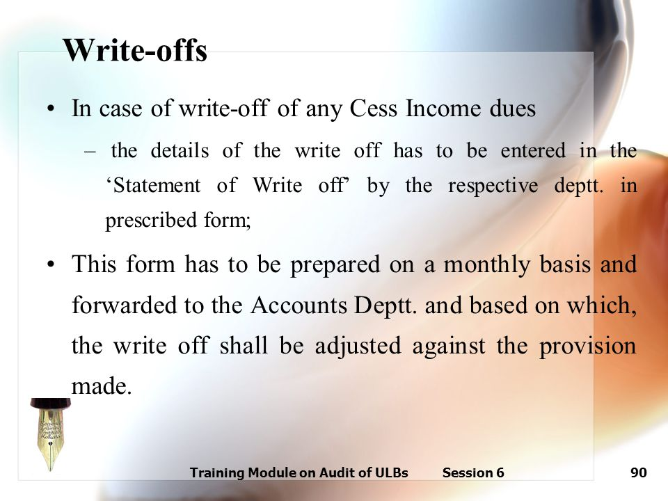 Training Module on Audit of ULBs Session 690 Write-offs In case of write-off of any Cess Income dues – the details of the write off has to be entered