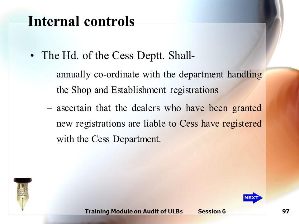 Training Module on Audit of ULBs Session 697 Internal controls The Hd. of the Cess Deptt. Shall- –annually co-ordinate with the department handling th