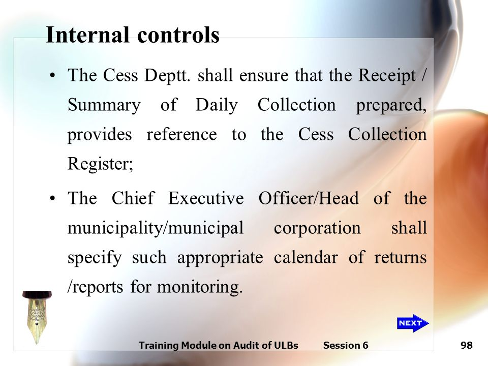 Training Module on Audit of ULBs Session 698 Internal controls The Cess Deptt. shall ensure that the Receipt / Summary of Daily Collection prepared, p